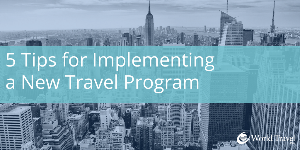 5 Tips for Implementing a New Travel Program