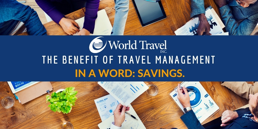 The Benefit of Travel Management In a Word: Savings.