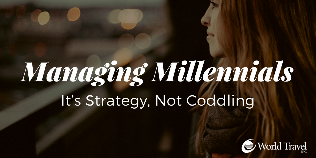 Managing Millennials: It's Strategy, Not Coddling