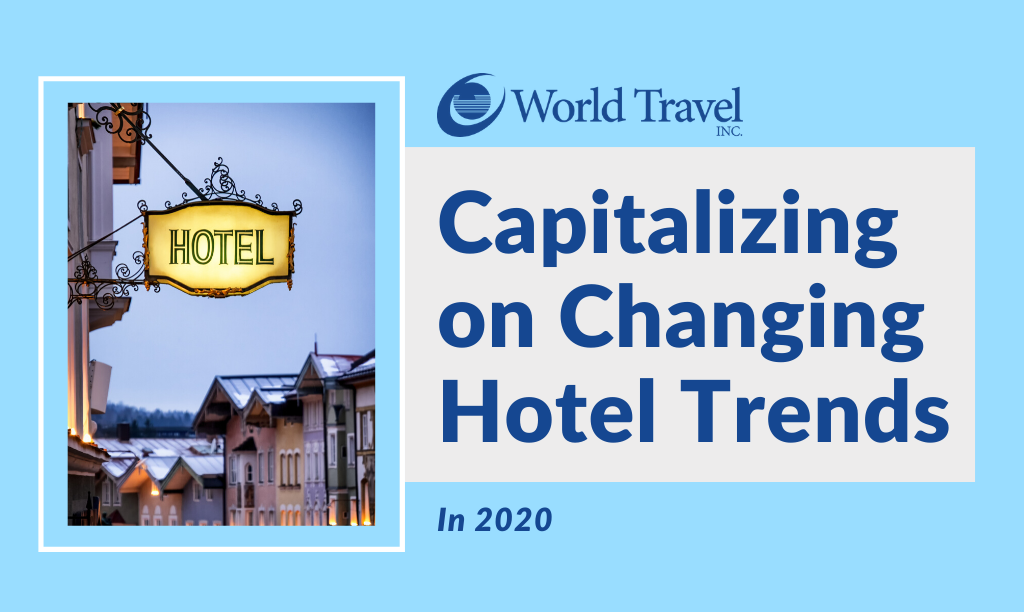 Capitalizing On Changing Hotel Trends In 2020